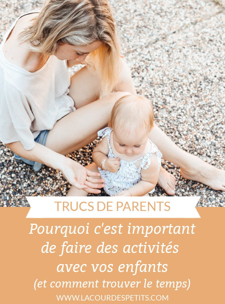 POurquoi c'est important de faire de activités avec vos enfants et comment trouver le temps